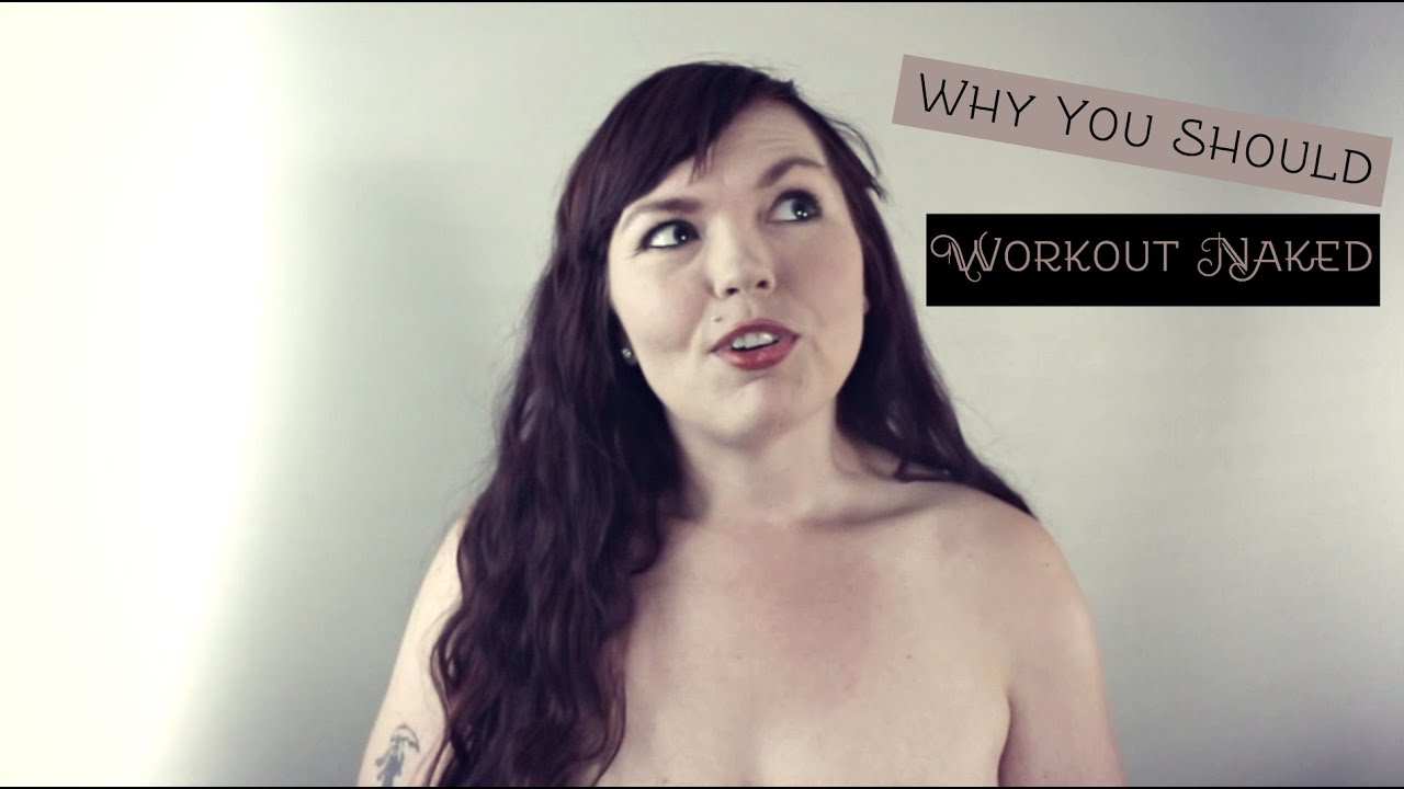 1 Minute With Naomi Why You Should Workout Naked Youtube