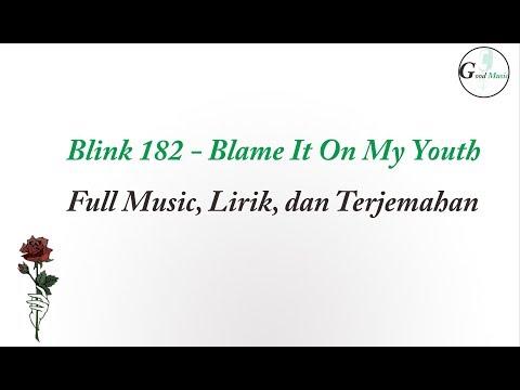 Blink 182  -  Blame It On My Youth (Full Lirik Dan Terjemahan)