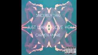 Just Wanna Love You by @SincerelyTahj feat. @Carmen_Amare