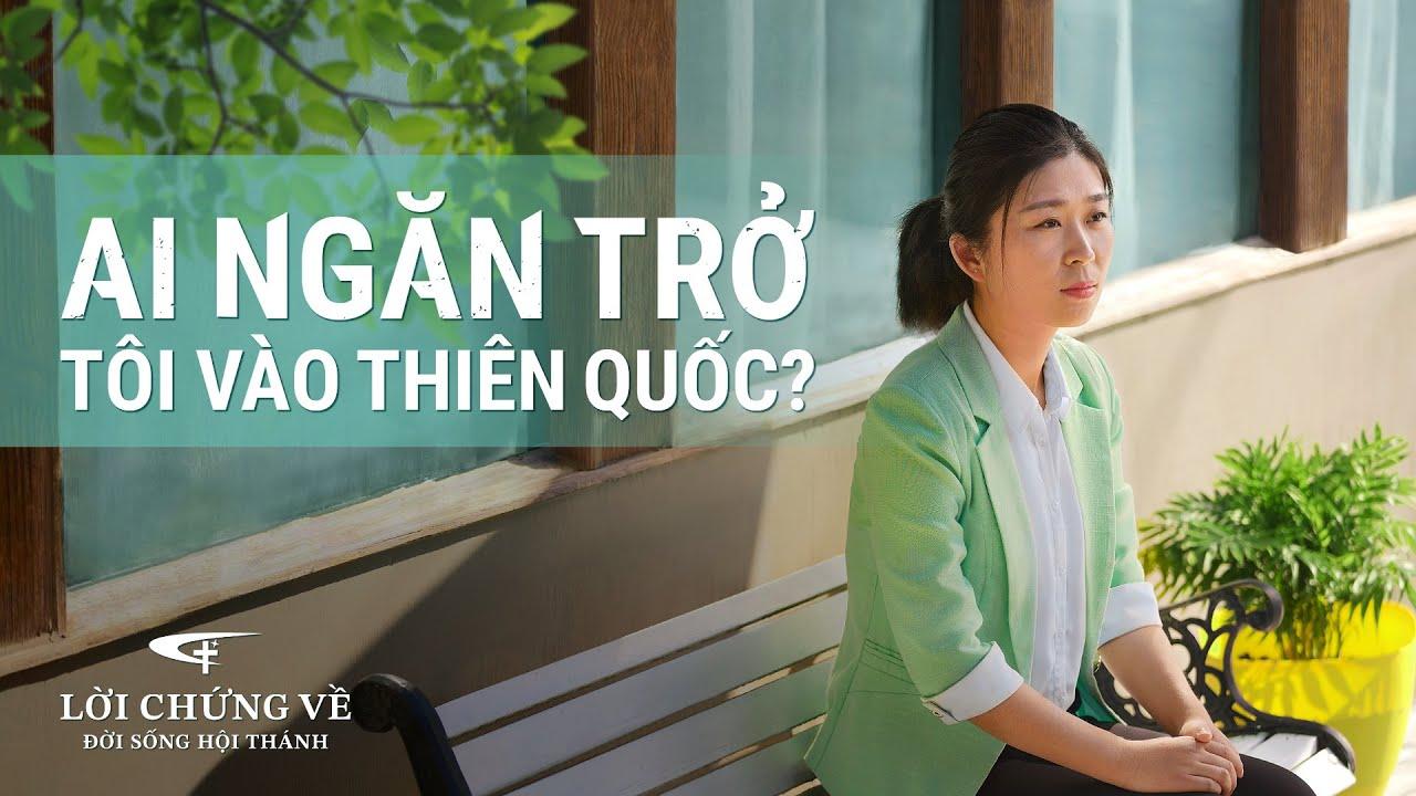 Video Về Lời Chứng Của Phúc Âm Lồng tiếng Việt 2021 | Ai ngăn trở tôi vào thiên quốc?