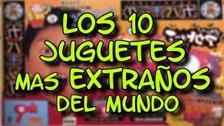LOS 10 JUGUETES MAS EXTRAÑOS Y RAROS DEL MUNDO - 8cho