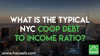 What Is the Typical NYC Coop Debt to Income Ratio? (2019) | Hauseit® New York City