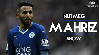 Riyad Mahrez ● NUTMEG SHOW ● All the nutmegs of the season ● 2015/2016 ● Leicester City HD