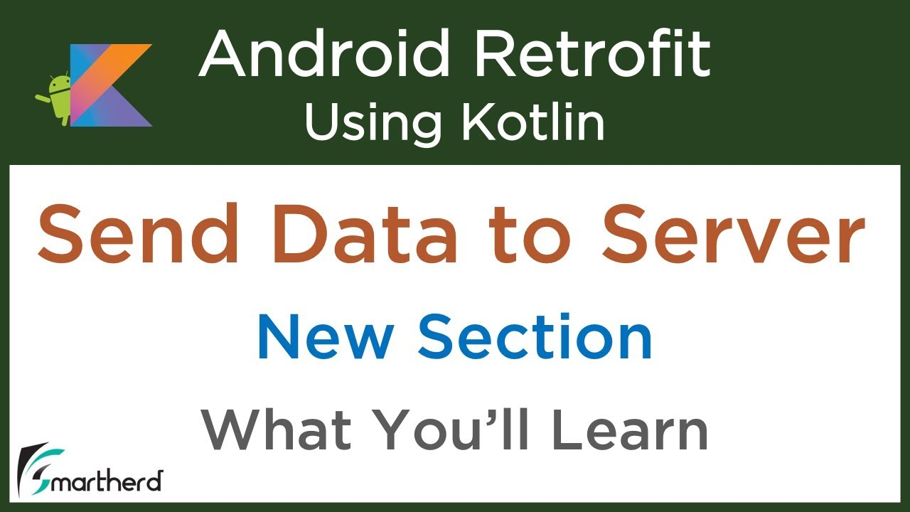 #5 1 Send Data To Server: New Section: Retrofit Android Tutorials in Kotlin