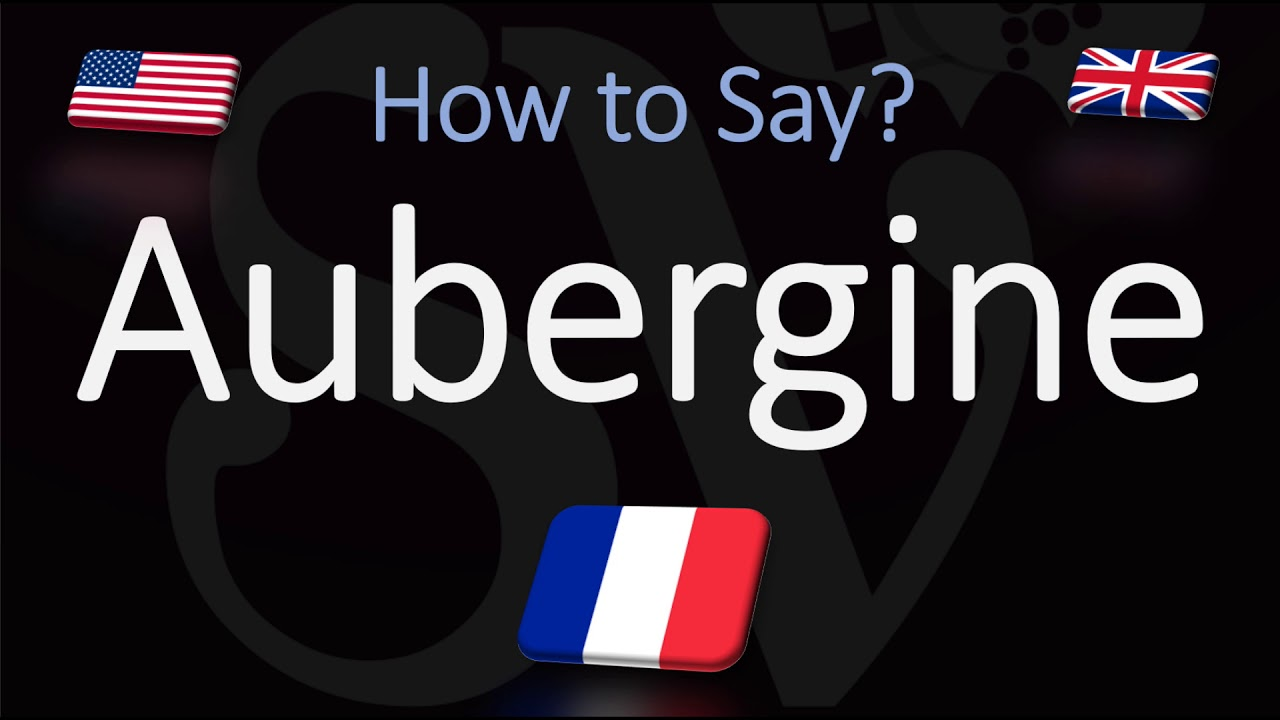 How to Pronounce Aubergine? (CORRECTLY)  Say Eggplant in French
