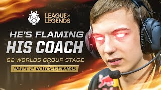 He's Flaming His Coach | G2 Worlds Groups Part 2 Voicecomms