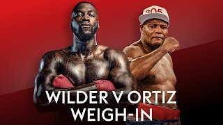 WILDER WEIGH-IN LIVE! Deontay Wilder v Luis Ortiz 2