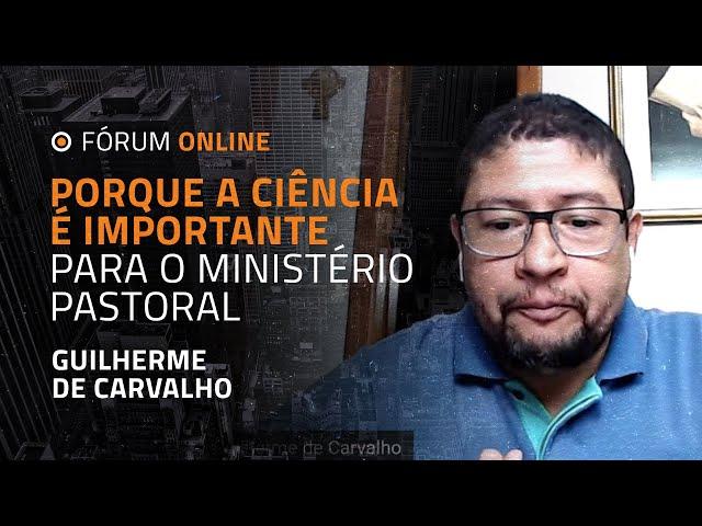 Porque a Ciência é Importante para o Ministério Pastoral   Guilherme de Carvalho