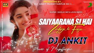 Saiyarna 💕 Si Hai Zindgi Ki Faza 🌹 Love Dholki EXCLUSIVE Mix  💘 Dj Ankit Muzaffarpur