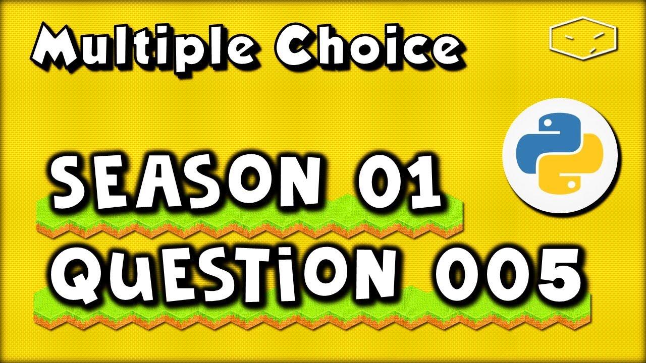Python Multiple Choice # Season 01 # Question 005