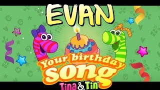 Tina&Tin Happy Birthday EVAN (Personalized Songs For Kids) #PersonalizedSongs