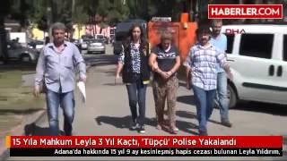 15 Yıla Mahkum Leyla 3 Yıl Kaçtı, 'Tüpçü' Polise Yakalandı
