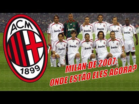 Milan De 2007 Onde Estao Eles Agora Youtube