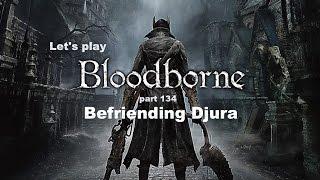 Let's play Bloodborne - part 134: Befriending Djura