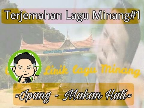 Terjemahan lagu Minang Ipank - Makan Hati