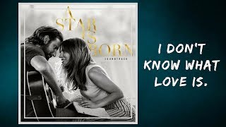 Lady Gaga & Bradley Cooper -  I Don't Know What Love Is (Lyrics) Video