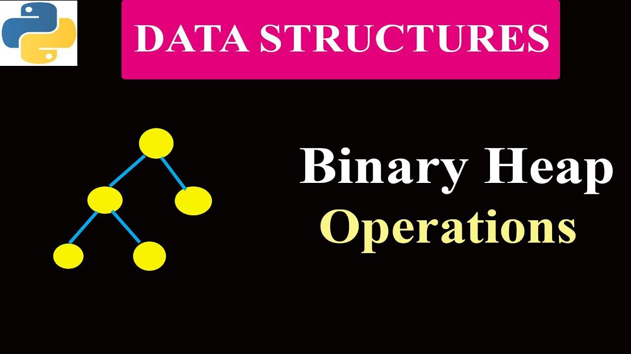 Binary Heap Operations   Data Structure