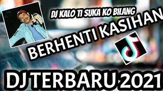 Dj Kalo Ti Suka Ko Bilang - Dj Berhenti Kasihan Full Bass - Dj Spesial Tahun Baru 2021
