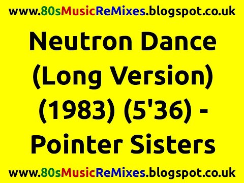 Neutron Dance (Long Version) - The Pointer Sisters   80s Club Music   80s Club Mixes   80s Pop Music