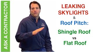 Leaking Skylight & Roof Pitch: Shingle Roof vs Flat Roof- ASK A CONTRACTOR