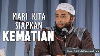 Mari kita siapkan kematian, Ustadz DR Khalid Basalamah, MA