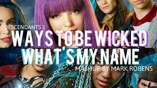 Ways to be Wicked x Whats My Name | Descendants 2 | Mashup by Mark Robens