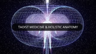 Taoist Medicine and Holistic Anatomy - Course Excerpt