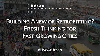 Building Anew or Retrofitting? Fresh Thinking for Fast-Growing Cities