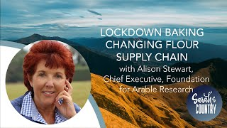 'Lockdown baking changing the flour supply chain': Alison Stewart, CEO, Foundation for Arable Resear
