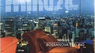 MINUS 8 - BOSSANOVA FEELING