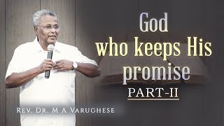 God who keeps His promise, Part-II - Rev. Dr. M A Varughese