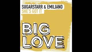 Sugarstarr & Emiliano - She's Got It (Big Love)