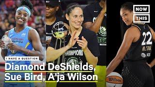WNBA's Sue Bird, A'ja Wilson, & Diamond DeShields On Equality In Sports