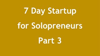 Part 3 of 7 Day Startup for Solopreneur Service-Providers
