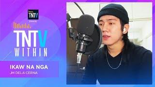TNTV Within: Ikaw Na Nga - JM Dela Cerna