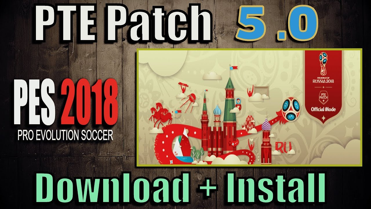 PES 2018) PTE Patch 5 0 (+World Cup Mode) download - Del Choc Web