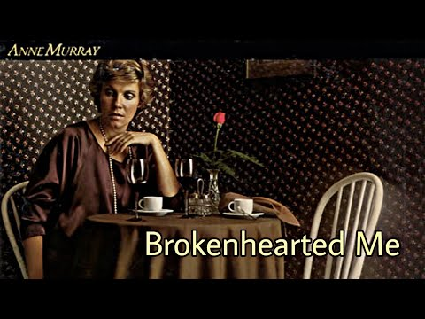 Broken hearted Me Anne Murray