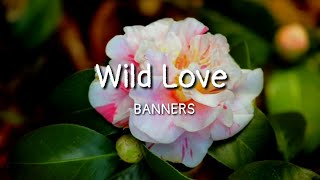 Download BANNERS - Wild Love (lyrics) Mp3 and Videos