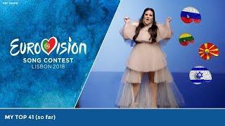 MY TOP 41 (so far) | Eurovision Song Contest 2018