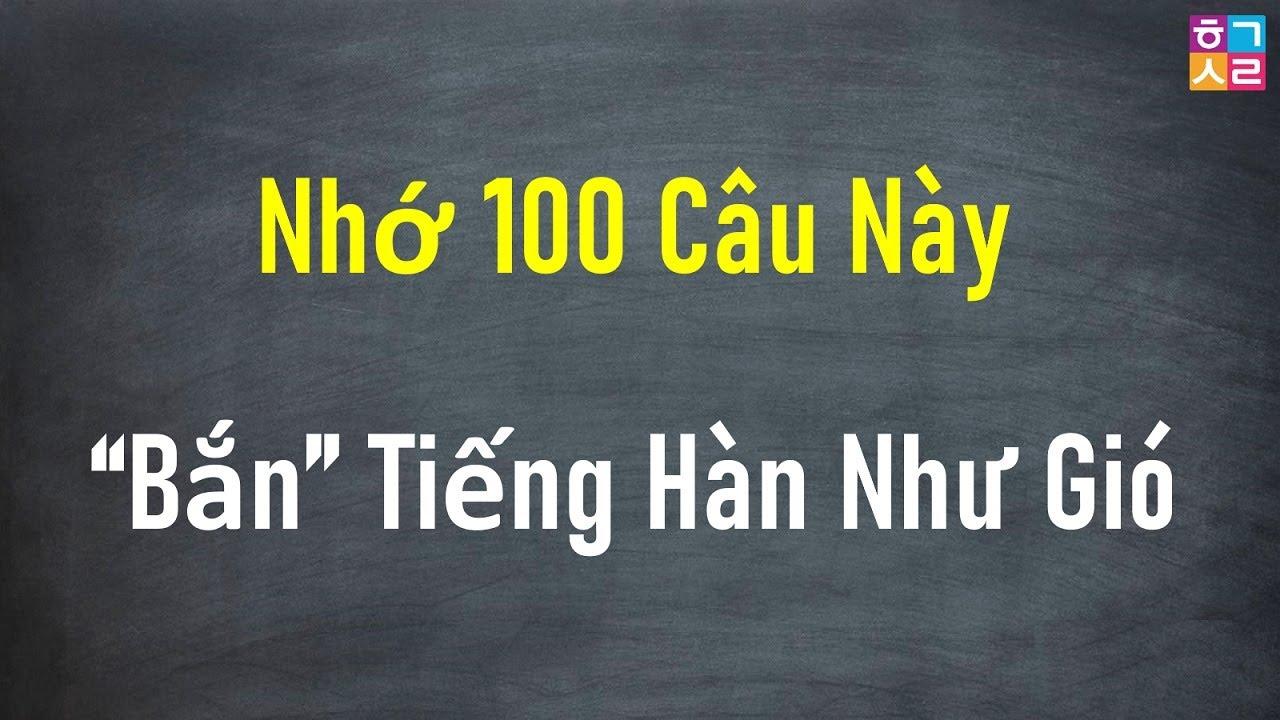 [Tập 1- 5000 CÂU TIẾNG HÀN THÔNG DỤNG ] 100 Câu Tiếng Hàn Giao Tiếp Căn Bản