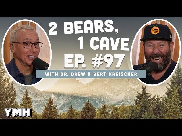 Ep. 97   2 Bears, 1 Cave w/ Dr. Drew & Bert Kreischer