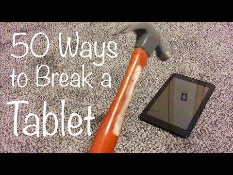 50 Ways to Break a Tablet