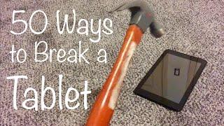 50 Ways to Break a Tablet
