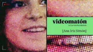 Videomatón con Ana Iris Simón