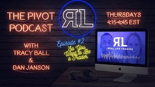 The RLT PIVOT Podcast Episode #2:  So You Want to Be a Trader