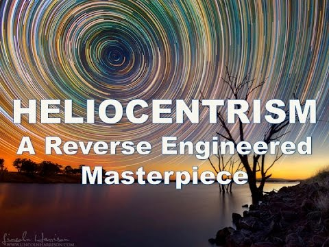 FLAT EARTH - HELIOCENTRISM: A Reverse Engineered Masterpiece thumbnail
