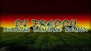 DJ FREDDY - WAIKIKI TAMURE REMIX