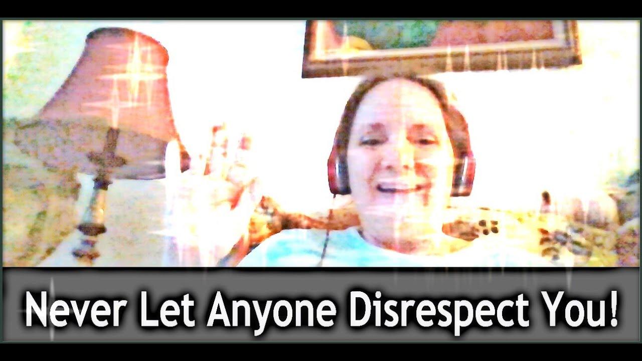 Never Let Anyone Disrespect You!