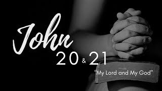 John 20 & 21 ( My Lord and My God)