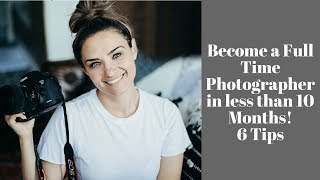 How I Became a Full Time Photographer in Less Than 10 Months!